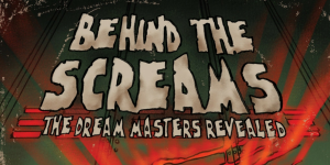 Behind the Screams: The Dream Masters Revealed